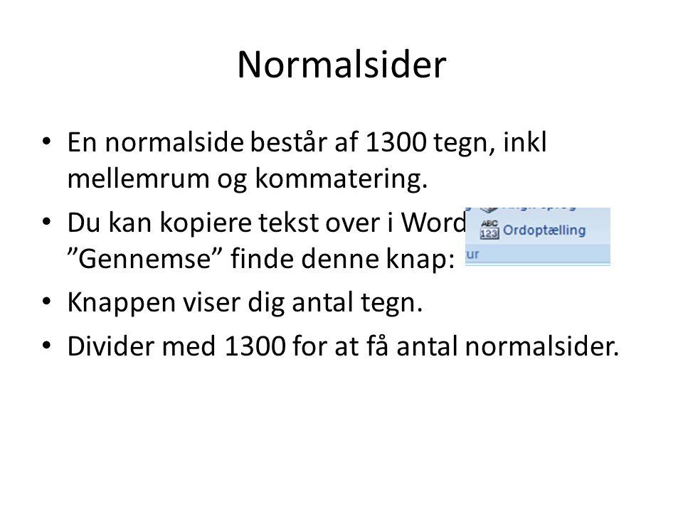 Normalsider En normalside består af 1300 tegn, inkl mellemrum og kommatering.