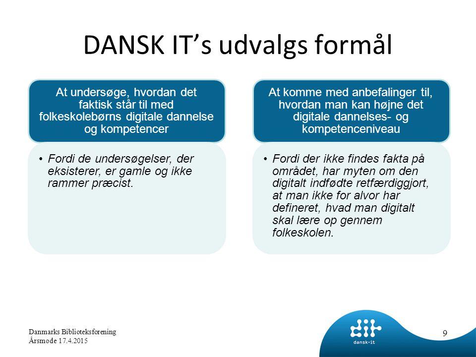 DANSK IT's udvalgs formål At undersøge, hvordan det faktisk står til med folkeskolebørns digitale dannelse og kompetencer Fordi de undersøgelser, der eksisterer, er gamle og ikke rammer præcist.