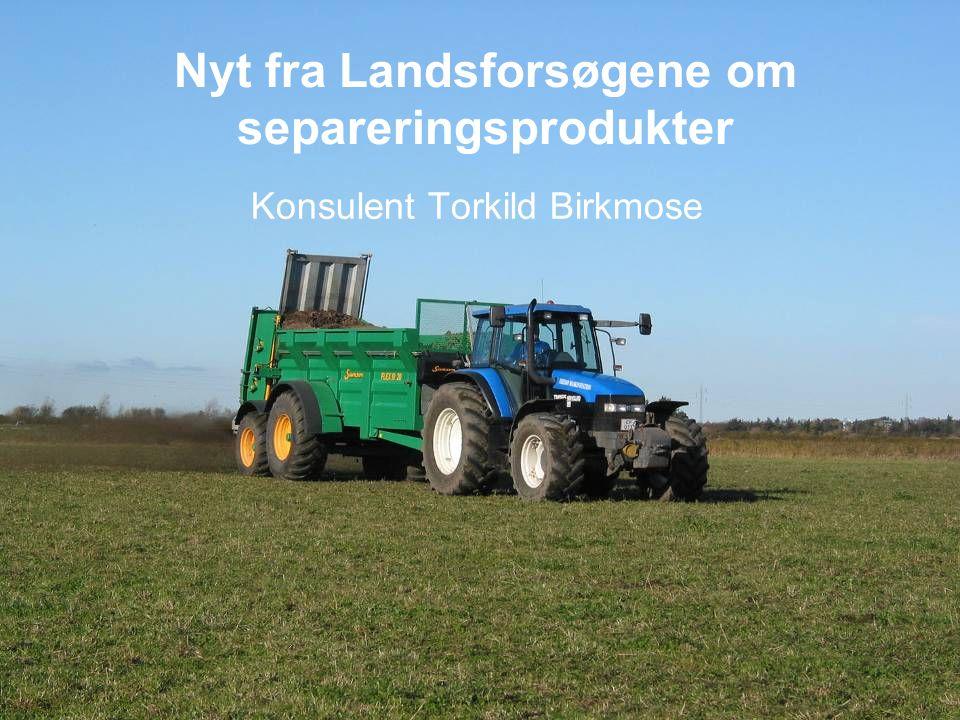 Nyt fra Landsforsøgene om separeringsprodukter Konsulent Torkild Birkmose