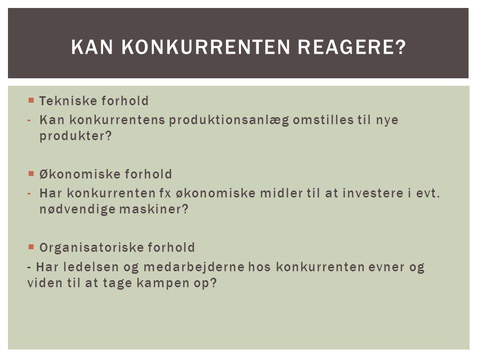  Tekniske forhold -Kan konkurrentens produktionsanlæg omstilles til nye produkter.