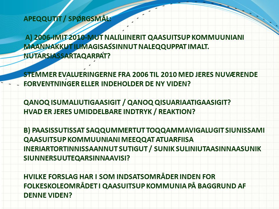 APEQQUTIT / SPØRGSMÅL: A) 2006-IMIT 2010-MUT NALILIINERIT QAASUITSUP KOMMUUNIANI MAANNAKKUT ILIMAGISASSINNUT NALEQQUPPAT IMALT.