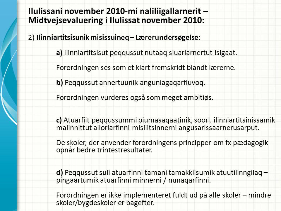 Ilulissani november 2010-mi naliliigallarnerit – Midtvejsevaluering i Ilulissat november 2010: 2) Ilinniartitsisunik misissuineq – Lærerundersøgelse: a) Ilinniartitsisut peqqussut nutaaq siuariarnertut isigaat.