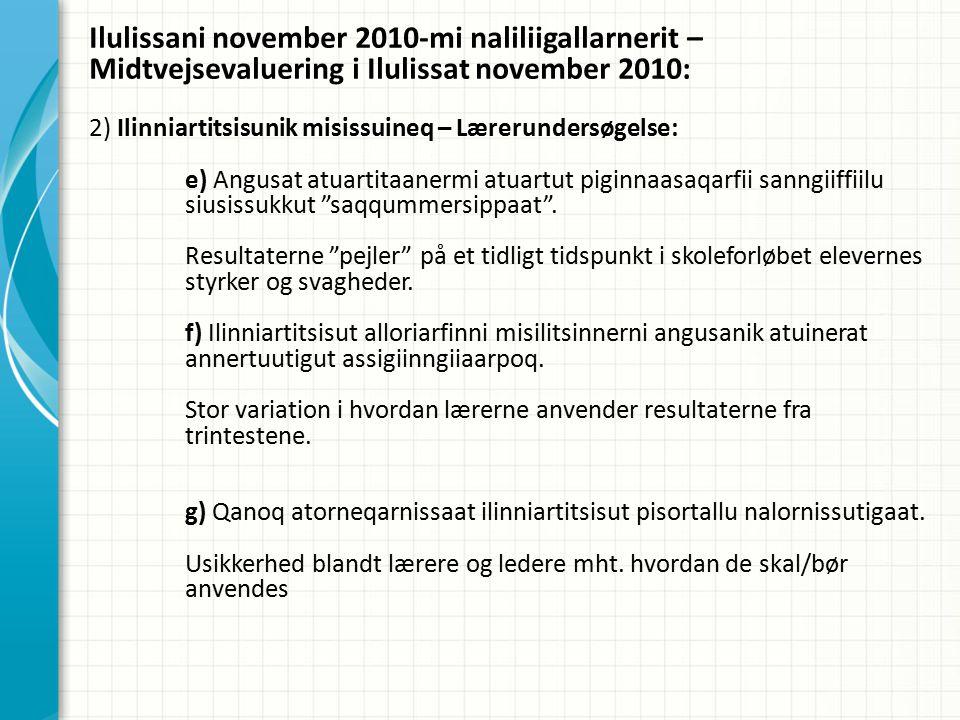 Ilulissani november 2010-mi naliliigallarnerit – Midtvejsevaluering i Ilulissat november 2010: 2) Ilinniartitsisunik misissuineq – Lærerundersøgelse: e) Angusat atuartitaanermi atuartut piginnaasaqarfii sanngiiffiilu siusissukkut saqqummersippaat .