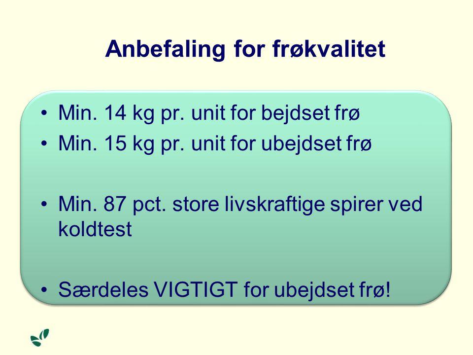 Anbefaling for frøkvalitet Min. 14 kg pr. unit for bejdset frø Min.