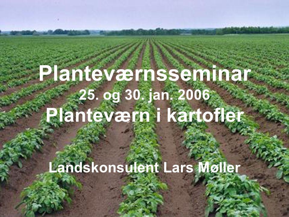 Planteværnsseminar 25. og 30. jan. 2006 Planteværn i kartofler Landskonsulent Lars Møller