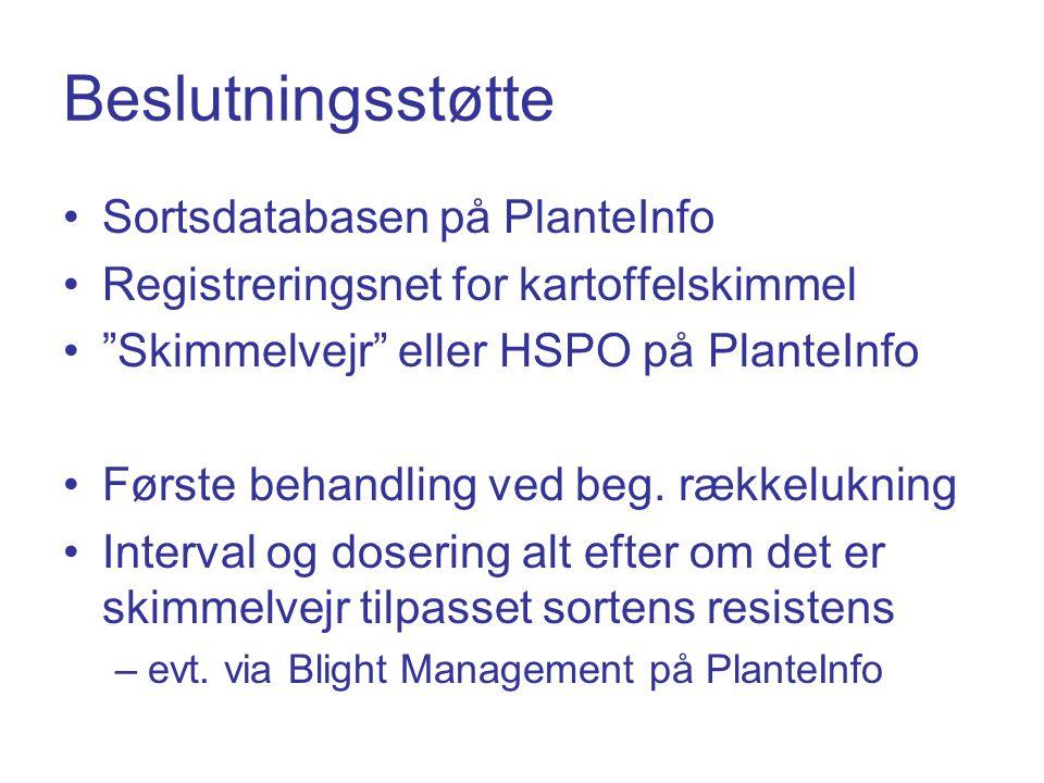 Beslutningsstøtte Sortsdatabasen på PlanteInfo Registreringsnet for kartoffelskimmel Skimmelvejr eller HSPO på PlanteInfo Første behandling ved beg.
