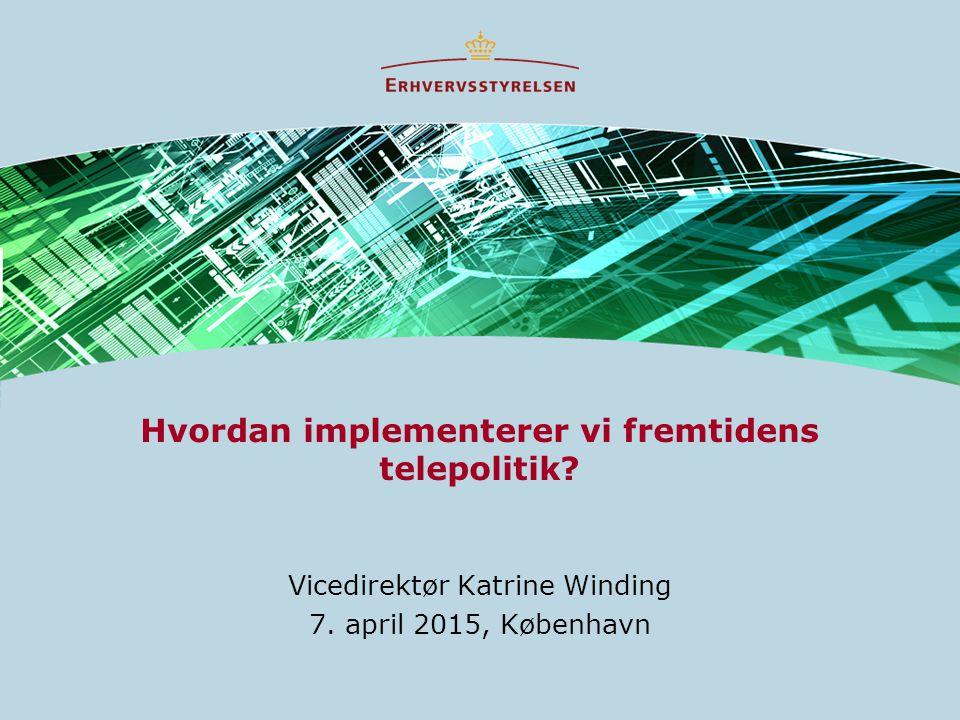 Hvordan implementerer vi fremtidens telepolitik. Vicedirektør Katrine Winding 7.