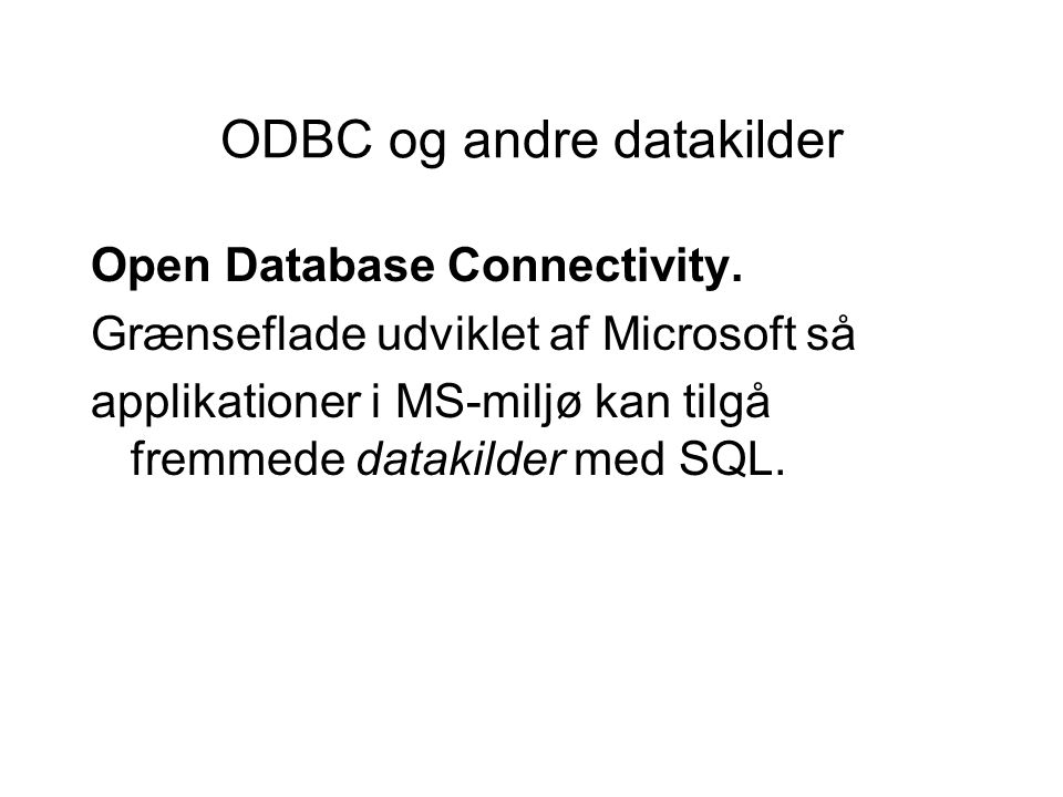 ODBC og andre datakilder Open Database Connectivity.