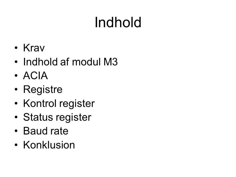Indhold Krav Indhold af modul M3 ACIA Registre Kontrol register Status register Baud rate Konklusion
