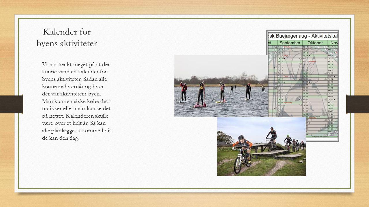 Kalender for byens aktiviteter Vi har tænkt meget på at der kunne være en kalender for byens aktiviteter.