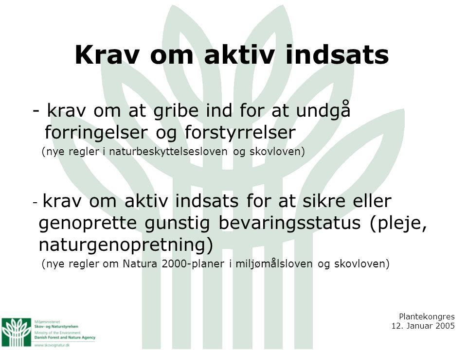 Krav om aktiv indsats - krav om at gribe ind for at undgå forringelser og forstyrrelser (nye regler i naturbeskyttelsesloven og skovloven) - krav om aktiv indsats for at sikre eller genoprette gunstig bevaringsstatus (pleje, naturgenopretning) (nye regler om Natura 2000-planer i miljømålsloven og skovloven) Plantekongres 12.