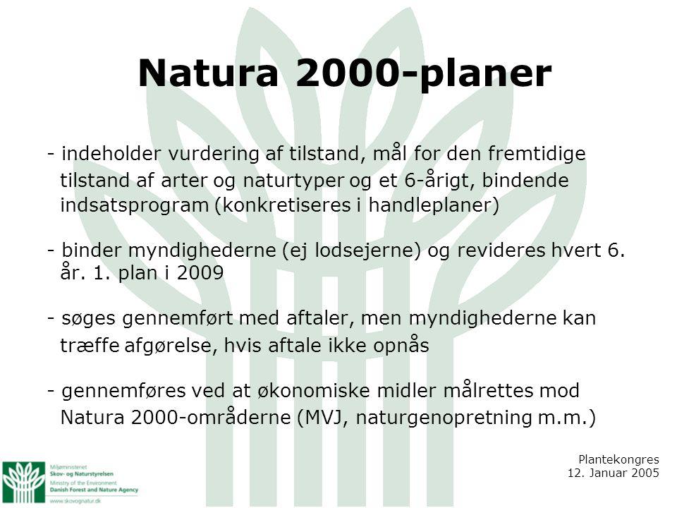 Natura 2000-planer - indeholder vurdering af tilstand, mål for den fremtidige tilstand af arter og naturtyper og et 6-årigt, bindende indsatsprogram (konkretiseres i handleplaner) - binder myndighederne (ej lodsejerne) og revideres hvert 6.
