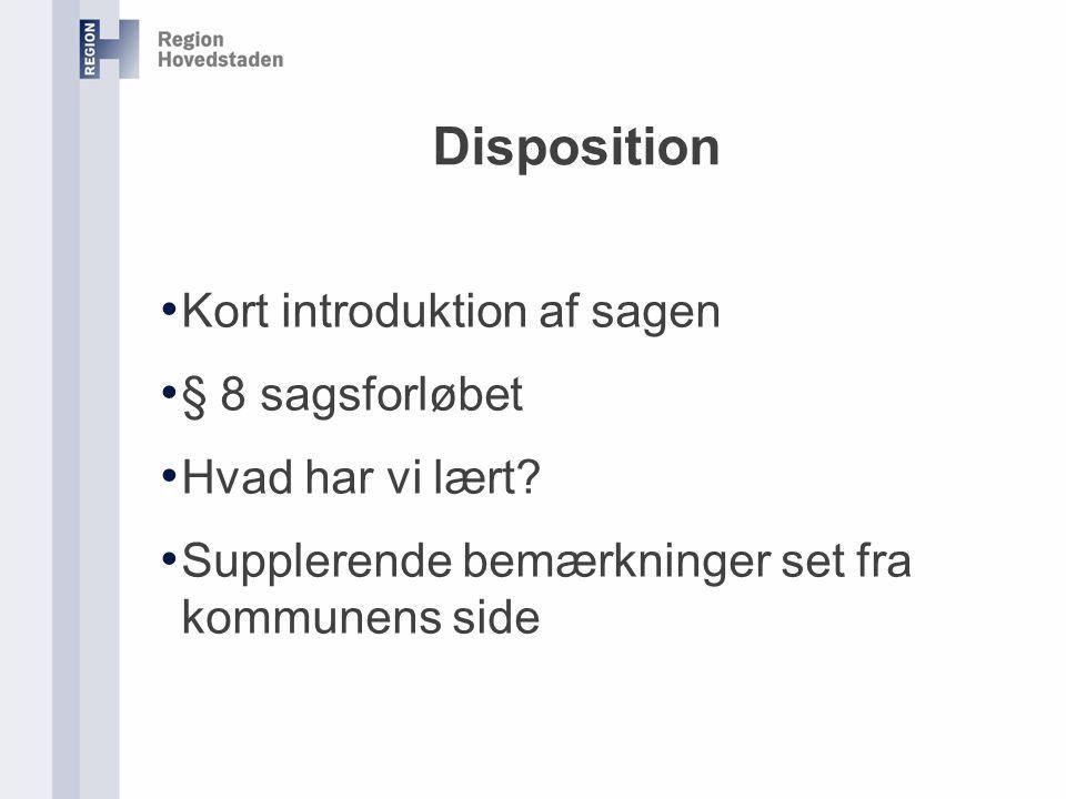 Disposition Kort introduktion af sagen § 8 sagsforløbet Hvad har vi lært.