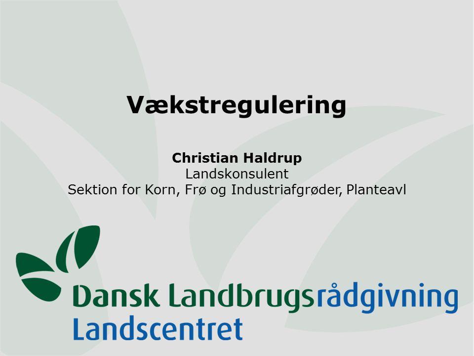 Vækstregulering Christian Haldrup Landskonsulent Sektion for Korn, Frø og Industriafgrøder, Planteavl