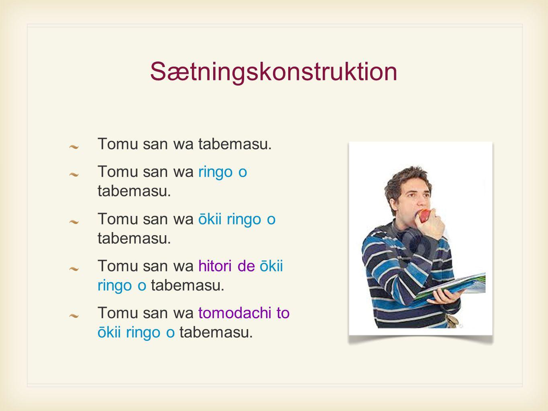 Sætningskonstruktion Tomu san wa tabemasu. Tomu san wa ringo o tabemasu.