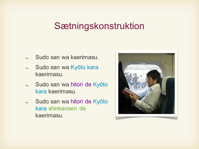 Sætningskonstruktion Sudo san wa kaerimasu. Sudo san wa Kyōto kara kaerimasu.