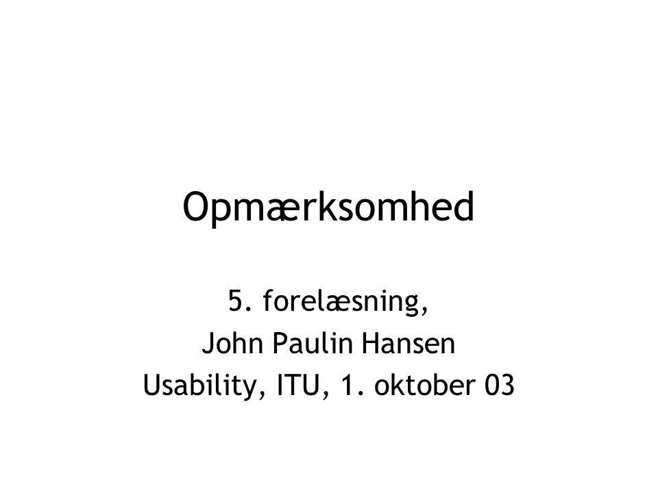 Opmærksomhed 5. forelæsning, John Paulin Hansen Usability, ITU, 1. oktober 03
