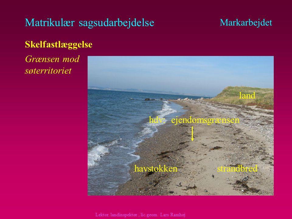 Matrikulær sagsudarbejdelse Markarbejdet Skelfastlæggelse Søterritoriet Ejendomsgrænsen mod vandarealer (VMA afsn.
