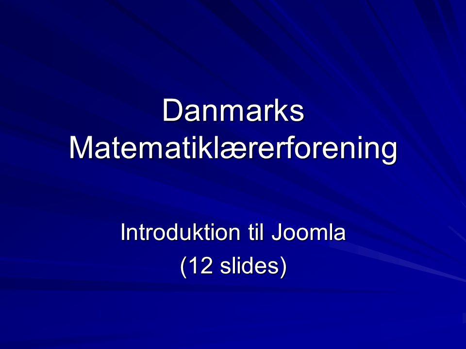 Danmarks Matematiklærerforening Introduktion til Joomla (12 slides)