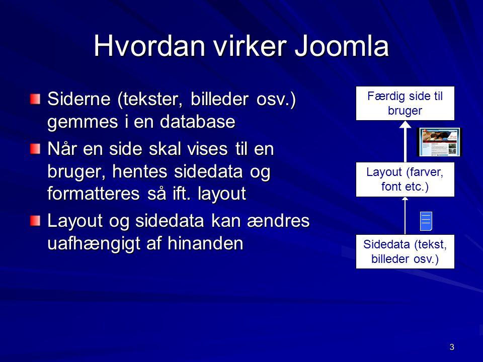 3 Hvordan virker Joomla Siderne (tekster, billeder osv.) gemmes i en database Når en side skal vises til en bruger, hentes sidedata og formatteres så ift.