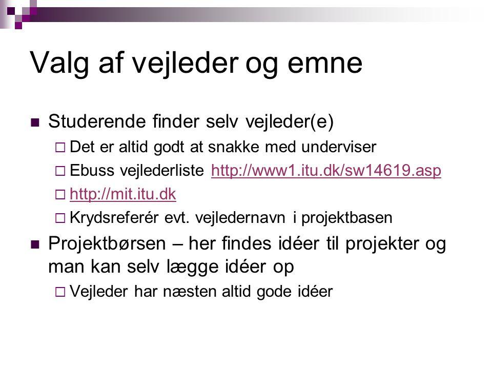 Valg af vejleder og emne Studerende finder selv vejleder(e)  Det er altid godt at snakke med underviser  Ebuss vejlederliste http://www1.itu.dk/sw14619.asphttp://www1.itu.dk/sw14619.asp  http://mit.itu.dk http://mit.itu.dk  Krydsreferér evt.