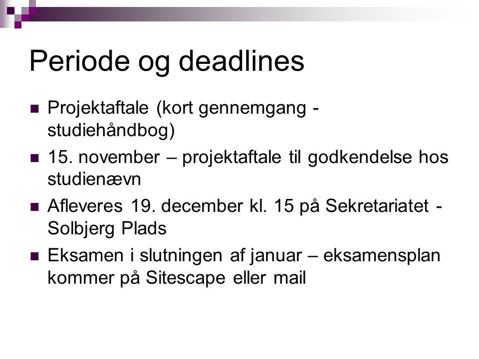 Periode og deadlines Projektaftale (kort gennemgang - studiehåndbog) 15.