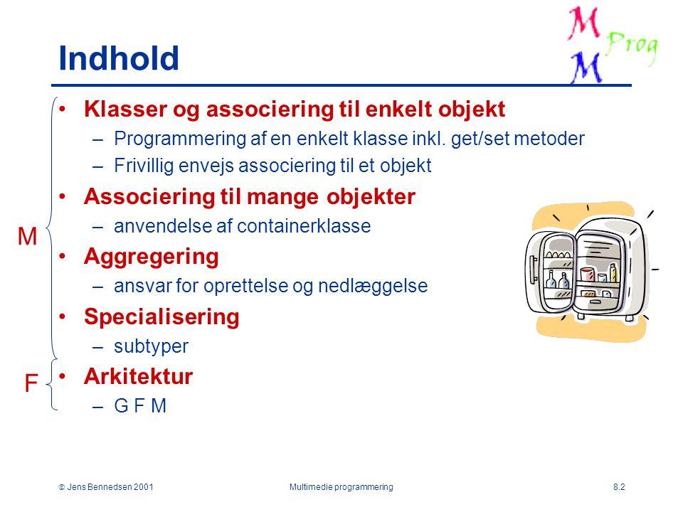  Jens Bennedsen 2001Multimedie programmering8.2 Indhold Klasser og associering til enkelt objekt –Programmering af en enkelt klasse inkl.