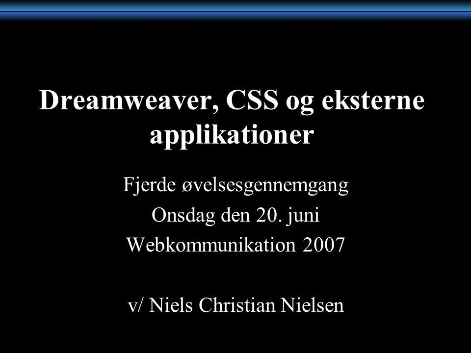 Dreamweaver, CSS og eksterne applikationer Fjerde øvelsesgennemgang Onsdag den 20.