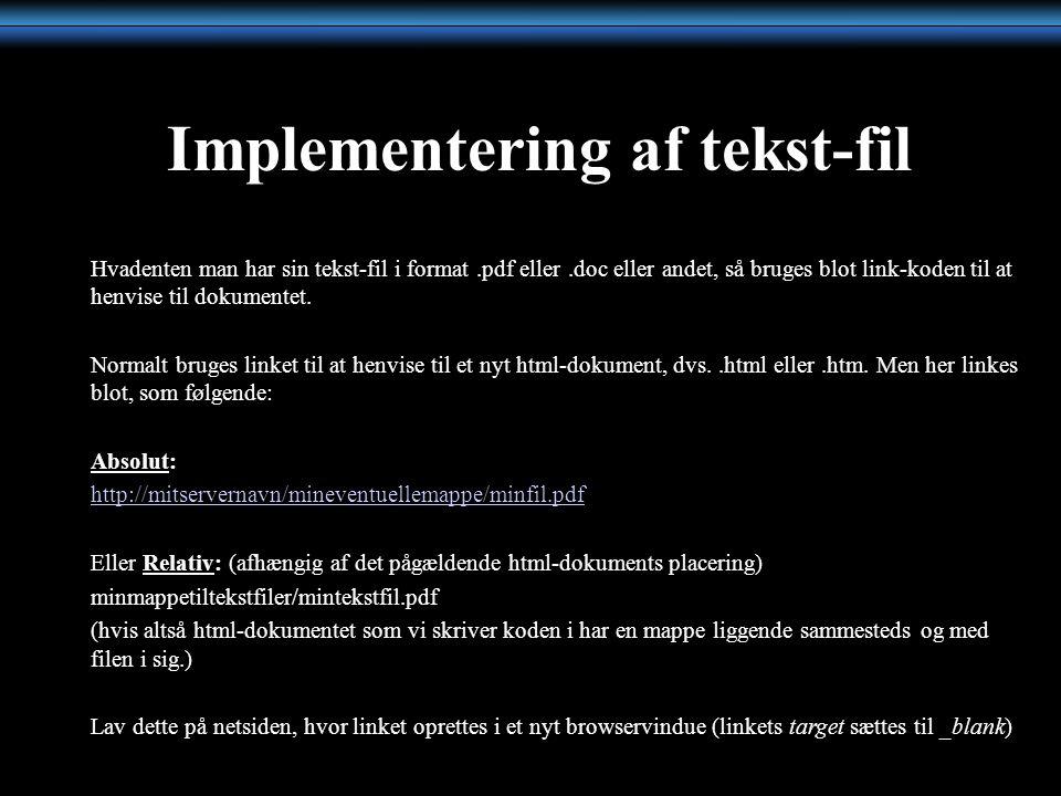 Implementering af tekst-fil Hvadenten man har sin tekst-fil i format.pdf eller.doc eller andet, så bruges blot link-koden til at henvise til dokumentet.