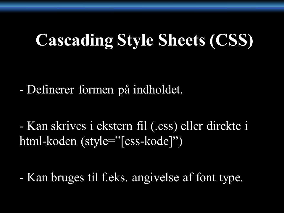 Cascading Style Sheets (CSS) - Definerer formen på indholdet.