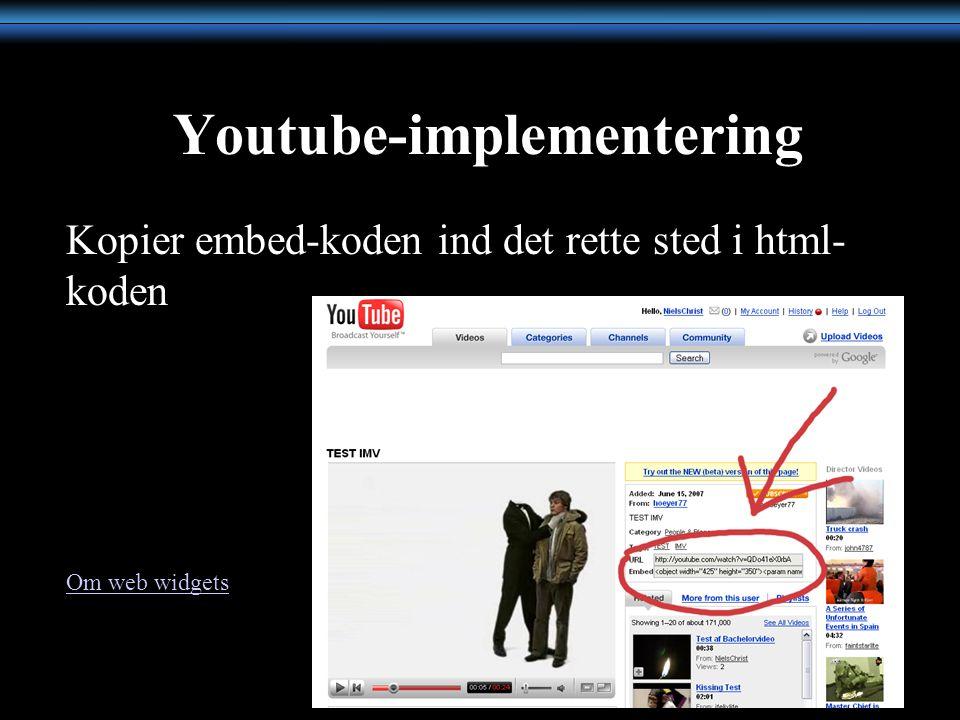 Youtube-implementering Kopier embed-koden ind det rette sted i html- koden Om web widgets