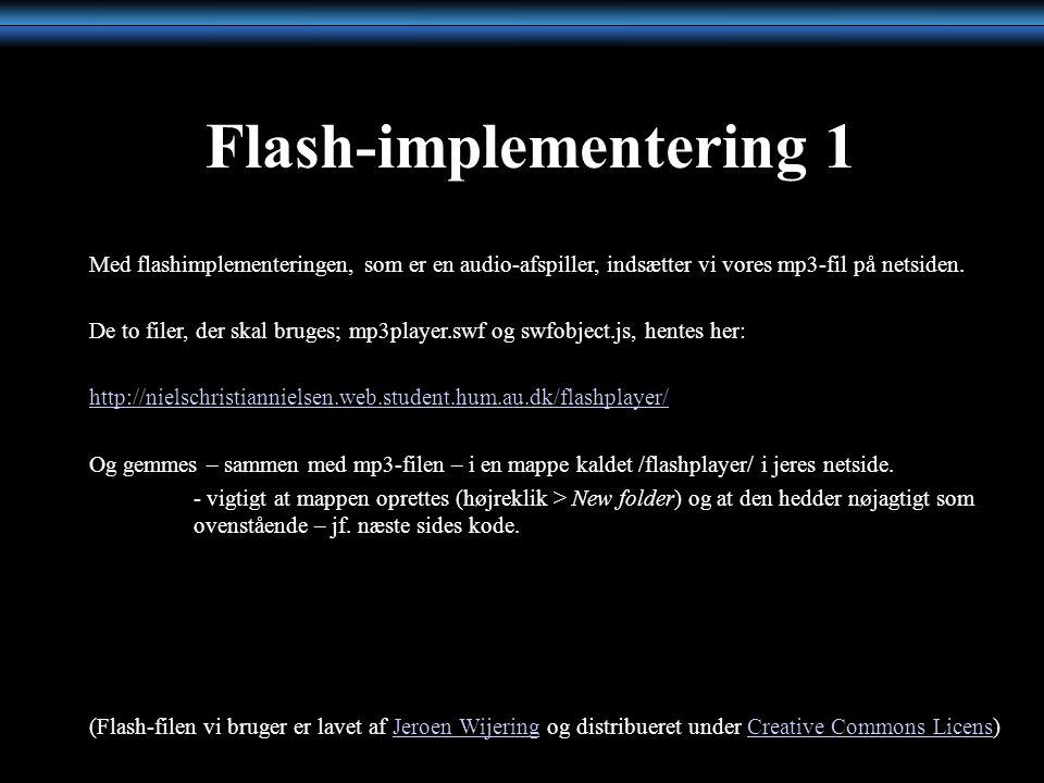 Flash-implementering 1 Med flashimplementeringen, som er en audio-afspiller, indsætter vi vores mp3-fil på netsiden.