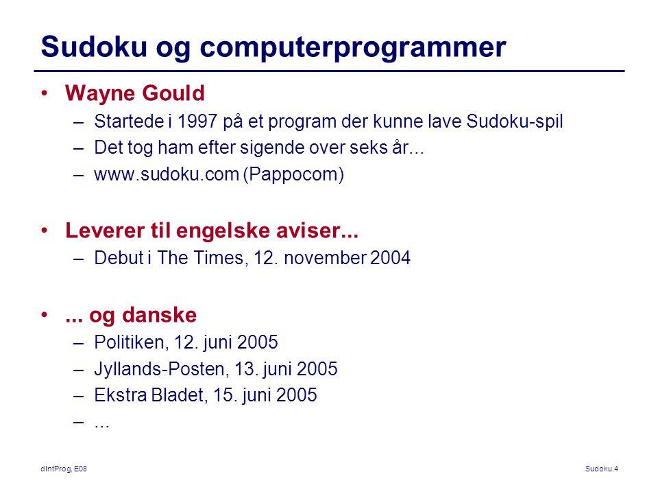 dIntProg, E08Sudoku.4 Sudoku og computerprogrammer Wayne Gould –Startede i 1997 på et program der kunne lave Sudoku-spil –Det tog ham efter sigende over seks år...