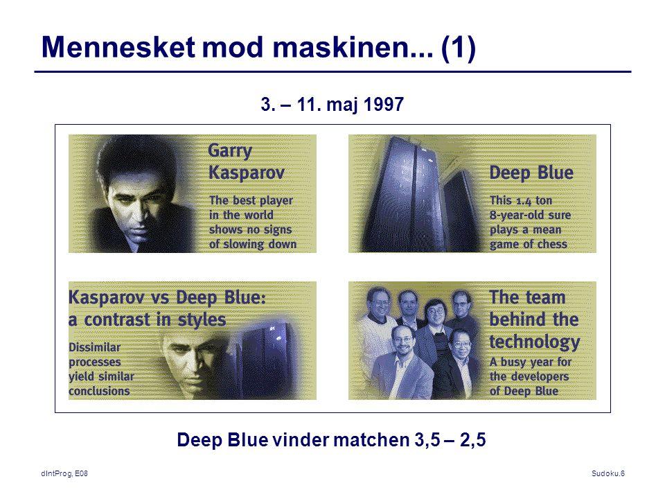 dIntProg, E08Sudoku.6 Mennesket mod maskinen... (1) Deep Blue vinder matchen 3,5 – 2,5 3.