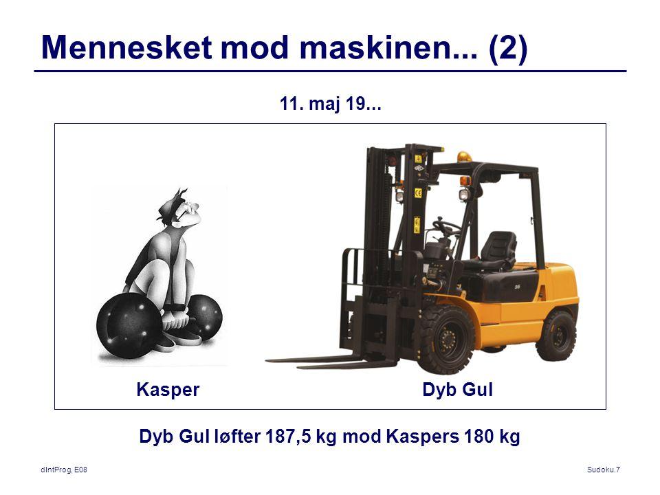 dIntProg, E08Sudoku.7 Mennesket mod maskinen... (2) Dyb Gul løfter 187,5 kg mod Kaspers 180 kg 11.