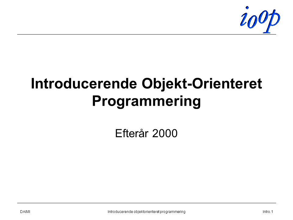DAIMIIntroducerende objektorienteret programmeringIntro.1 Introducerende Objekt-Orienteret Programmering Efterår 2000