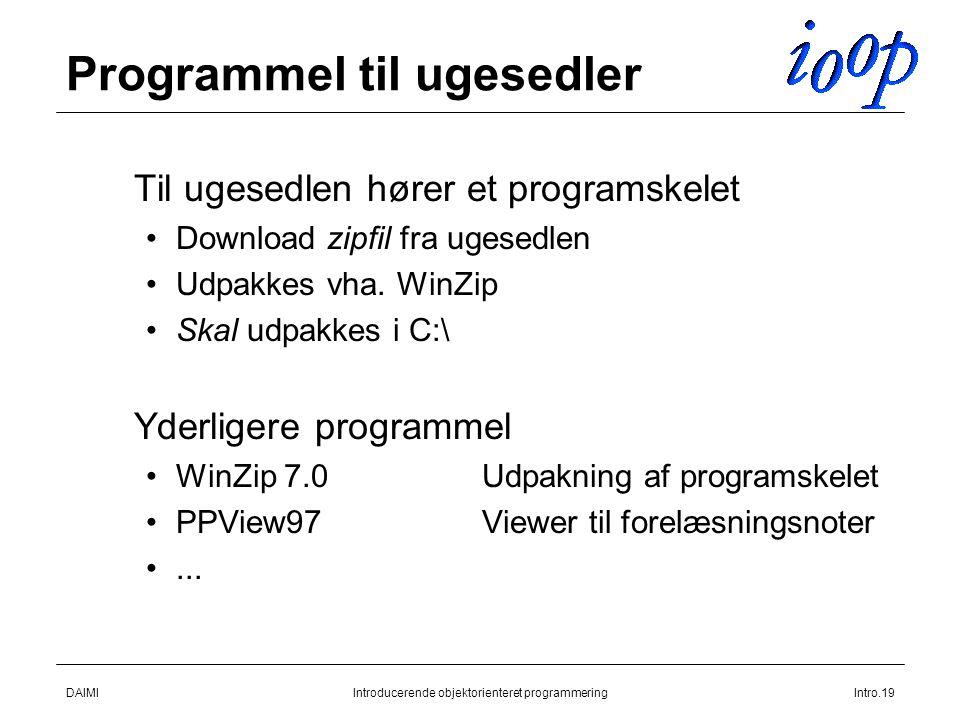DAIMIIntroducerende objektorienteret programmeringIntro.19 Programmel til ugesedler  Til ugesedlen hører et programskelet Download zipfil fra ugesedlen Udpakkes vha.
