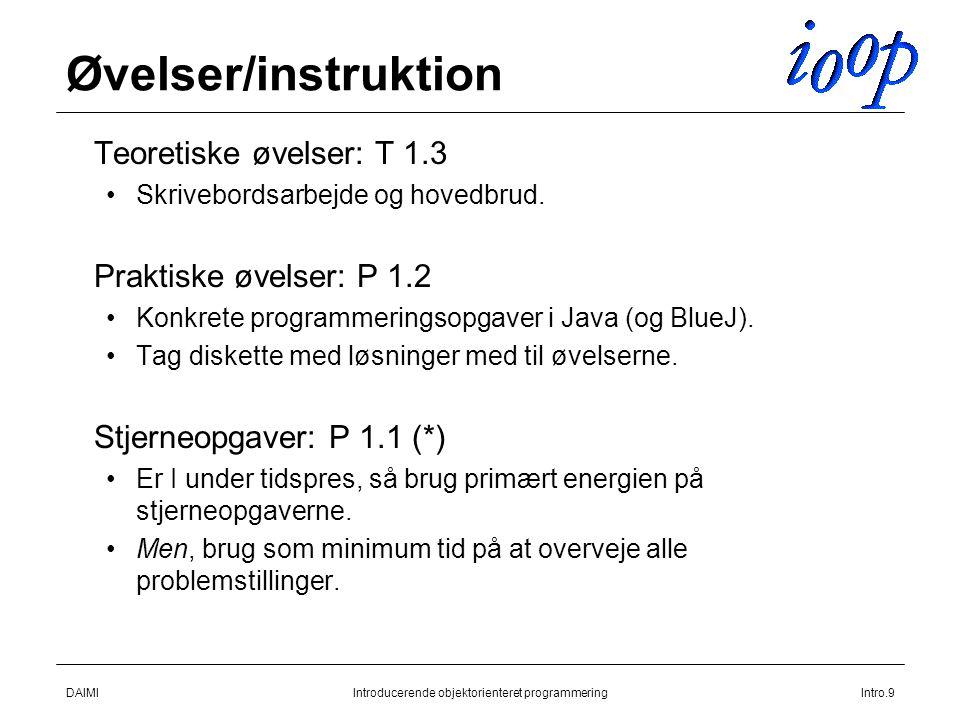 DAIMIIntroducerende objektorienteret programmeringIntro.9 Øvelser/instruktion  Teoretiske øvelser: T 1.3 Skrivebordsarbejde og hovedbrud.
