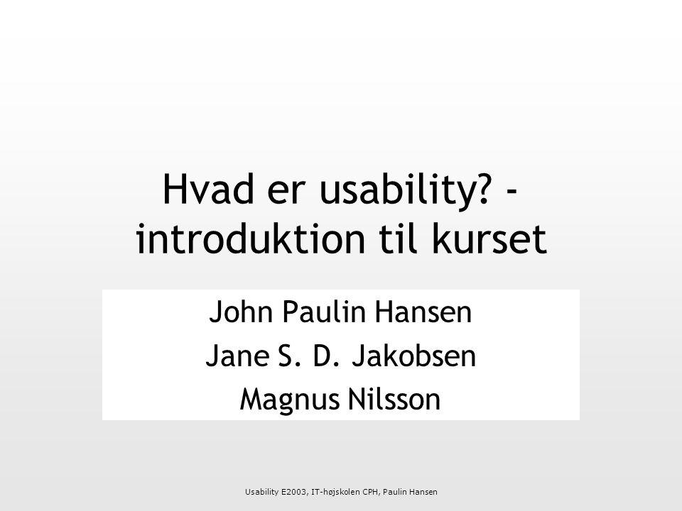 Usability E2003, IT-højskolen CPH, Paulin Hansen Hvad er usability.