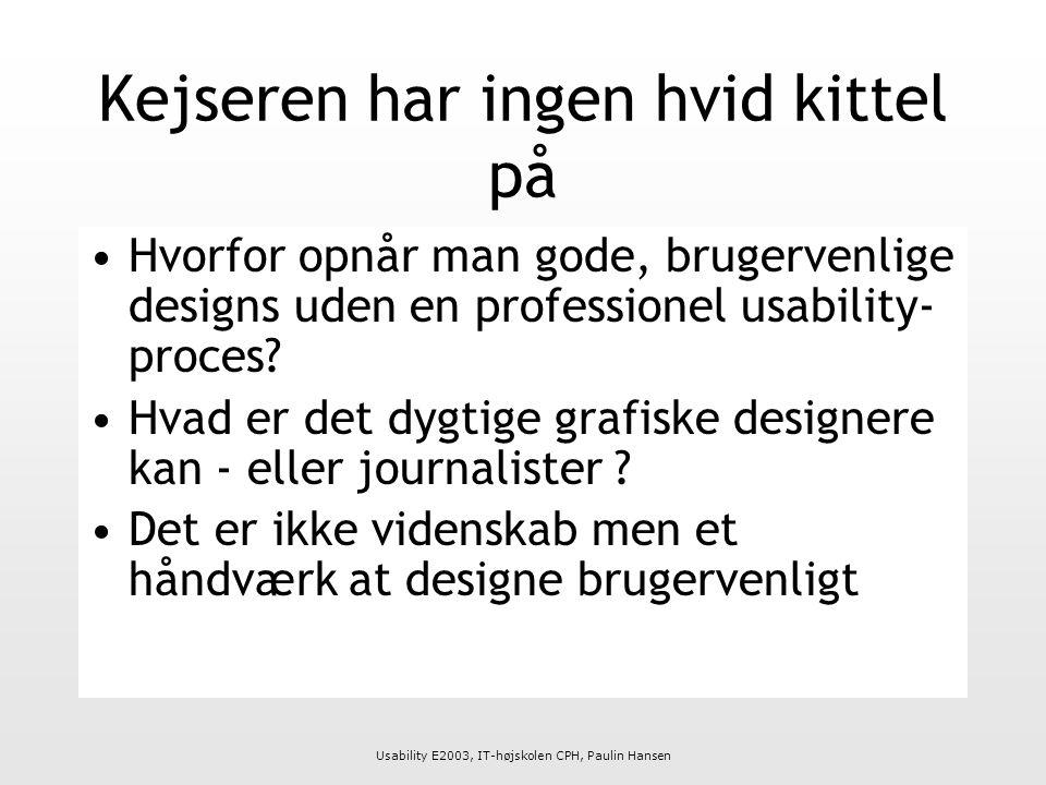 Usability E2003, IT-højskolen CPH, Paulin Hansen Kejseren har ingen hvid kittel på Hvorfor opnår man gode, brugervenlige designs uden en professionel usability- proces.