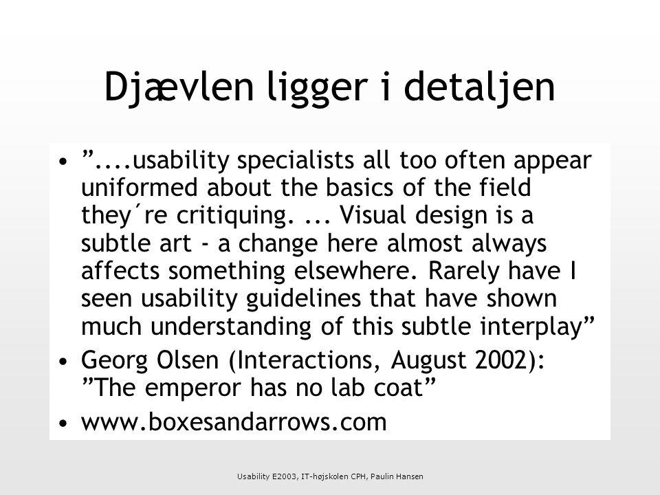 Usability E2003, IT-højskolen CPH, Paulin Hansen Djævlen ligger i detaljen ....usability specialists all too often appear uniformed about the basics of the field they´re critiquing....