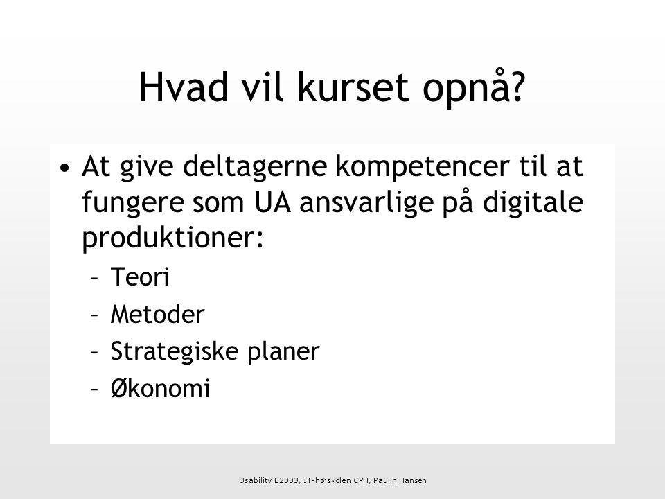 Usability E2003, IT-højskolen CPH, Paulin Hansen Hvad vil kurset opnå.