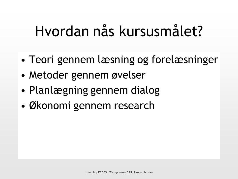 Usability E2003, IT-højskolen CPH, Paulin Hansen Hvordan nås kursusmålet.