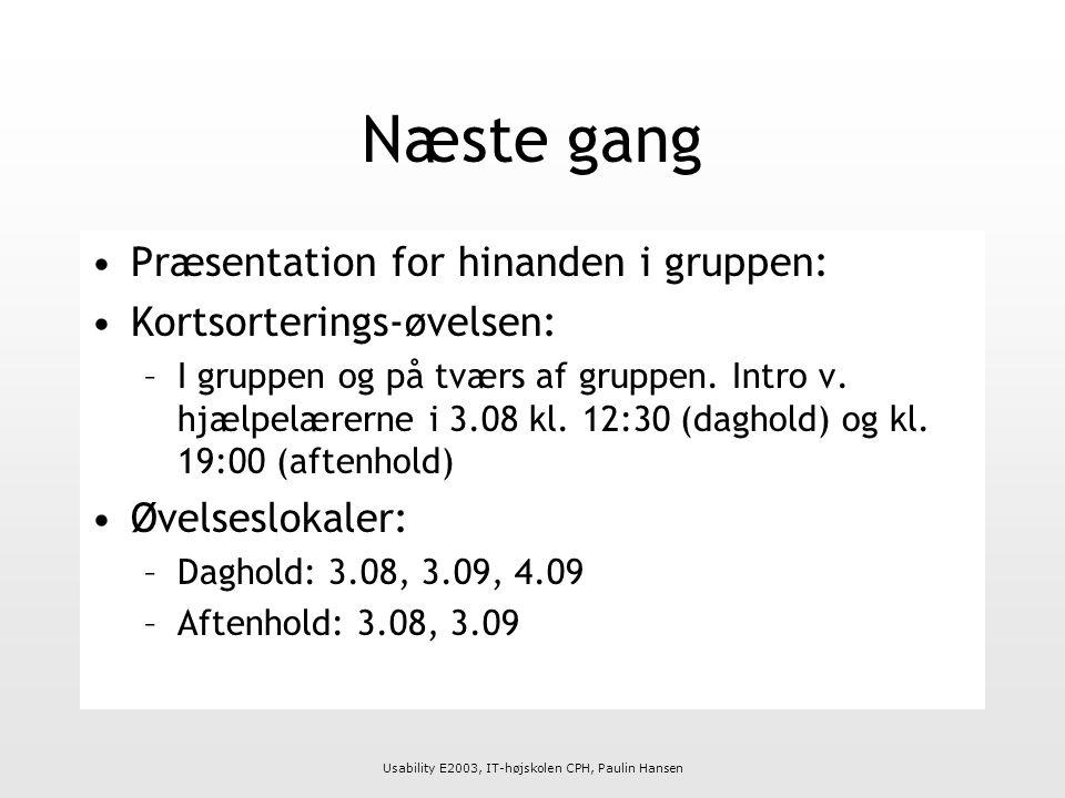 Usability E2003, IT-højskolen CPH, Paulin Hansen Næste gang Præsentation for hinanden i gruppen: Kortsorterings-øvelsen: –I gruppen og på tværs af gruppen.