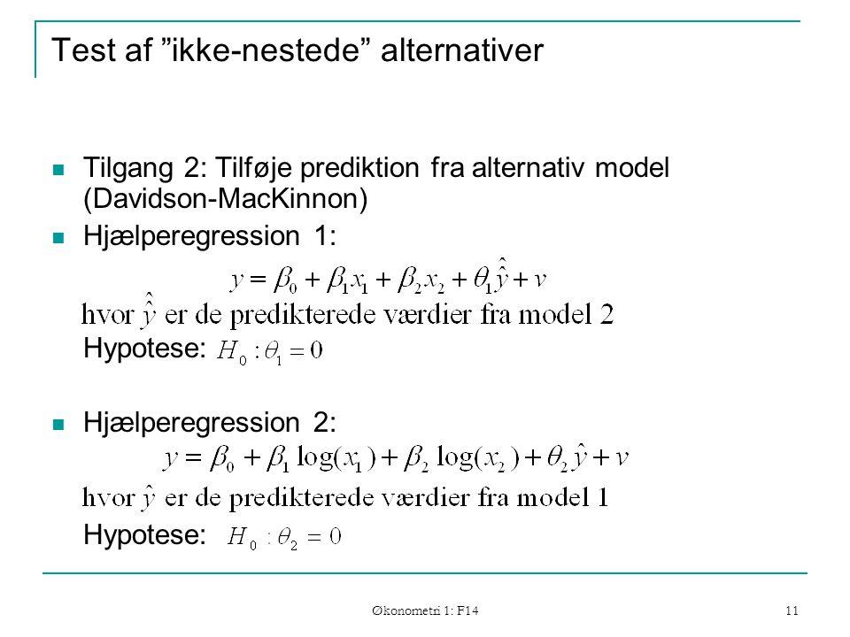 Økonometri 1: F14 11 Test af ikke-nestede alternativer Tilgang 2: Tilføje prediktion fra alternativ model (Davidson-MacKinnon) Hjælperegression 1: Hypotese: Hjælperegression 2: Hypotese: