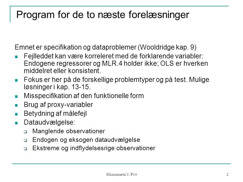 Økonometri 1: F14 2 Program for de to næste forelæsninger Emnet er specifikation og dataproblemer (Wooldridge kap.