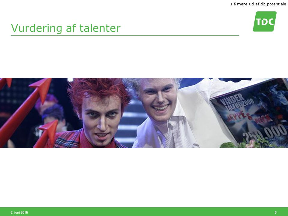 2. juni 2015 8 Vurdering af talenter Få mere ud af dit potentiale
