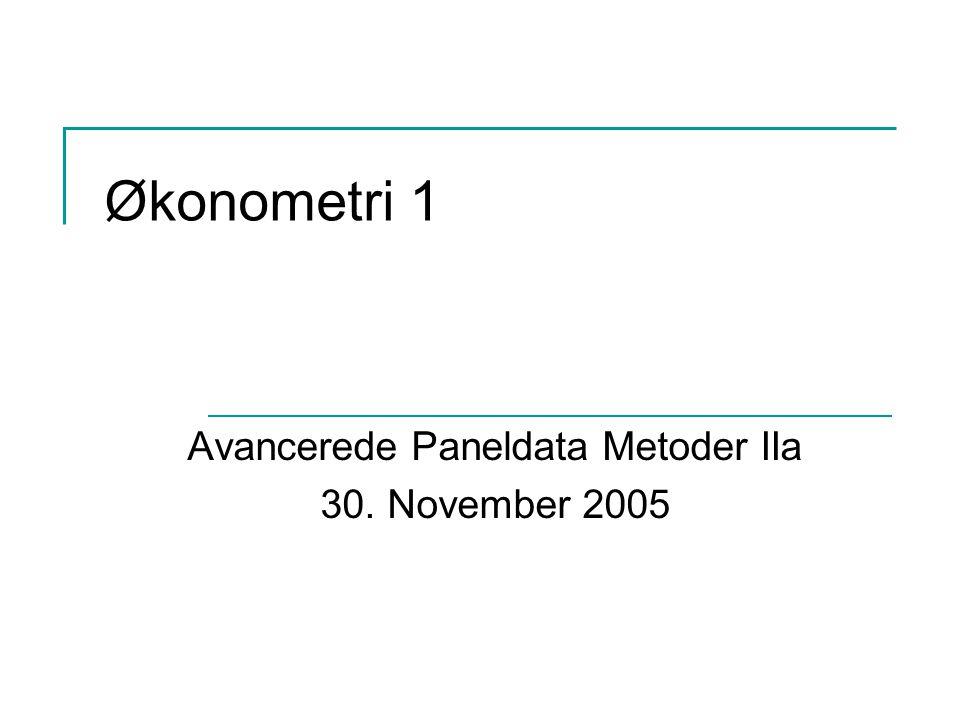 Økonometri 1 Avancerede Paneldata Metoder IIa 30. November 2005