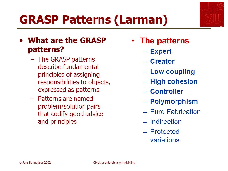  Jens Bennedsen 2002Objektorienteret systemudvikling GRASP Patterns (Larman) What are the GRASP patterns.
