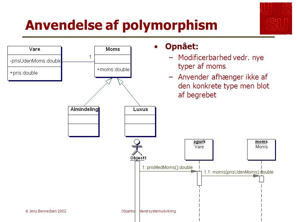  Jens Bennedsen 2002Objektorienteret systemudvikling Anvendelse af polymorphism Opnået: –Modificerbarhed vedr.